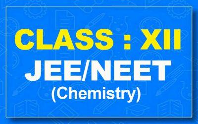 12th Chemistry : JEE/NEET (2021-22)