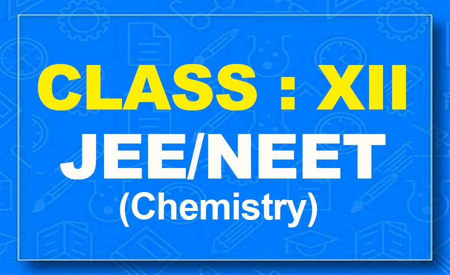 12th Chemistry : JEE/NEET
