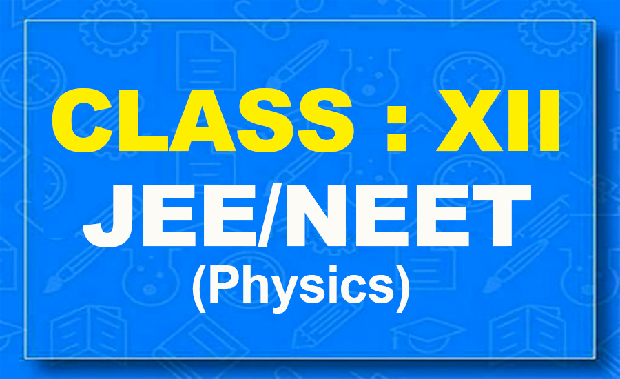 12th Physics : JEE/NEET